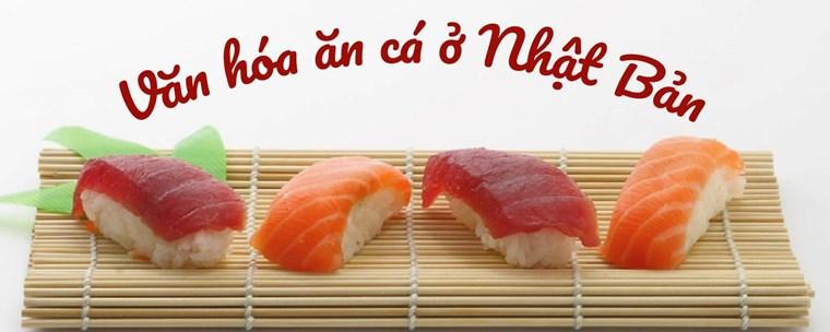 Bạn có biết vì sao người Nhật Bản ăn cá 5 bữa/tuần không?