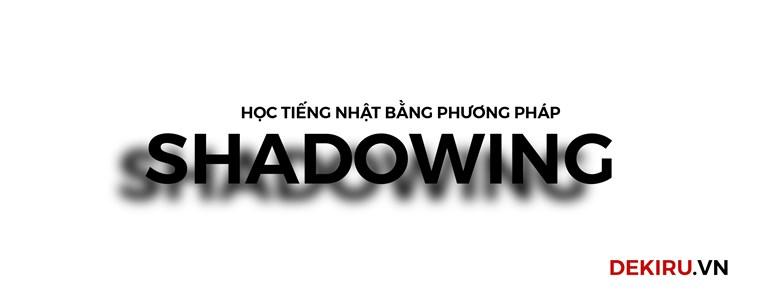 Học tiếng Nhật bằng shadowing có thật sự thần thánh không???