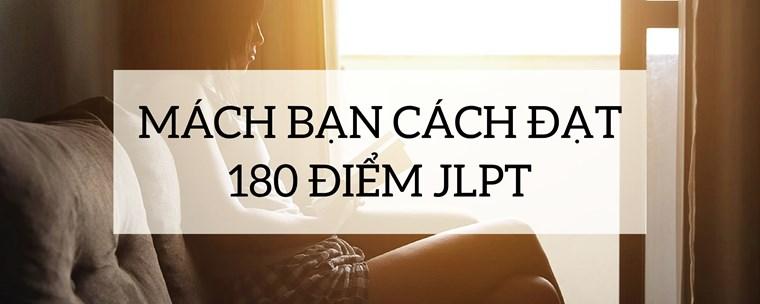 Mách bạn cách đạt 180 điểm thi JLPT