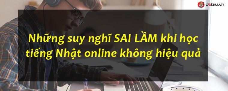 """Suy nghĩ sai lầm khi học tiếng Nhật online """"không hiệu quả"""""""