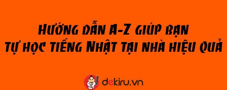 Hướng dẫn A-Z giúp bạn tự học tiếng Nhật tại nhà hiệu quả