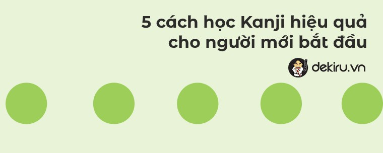 5 cách học chữ Kanji hiệu quả cho người mới bắt đầu