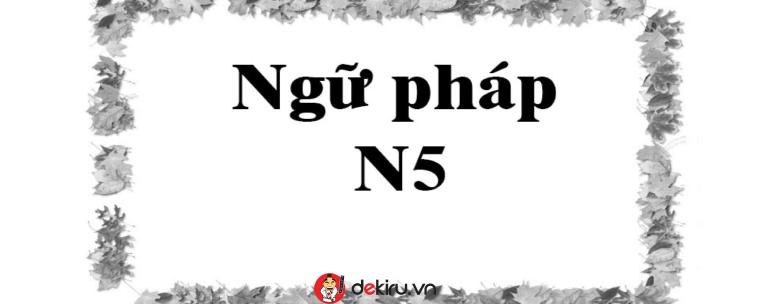 Tổng hợp ngữ pháp N5 cần thiết để ôn thi